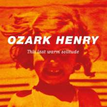 Ozark Henry: This Last Warm Solitude (180g), 2 LPs