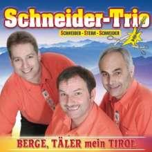 Schneider Trio: Berge, Täler mein Tirol, CD