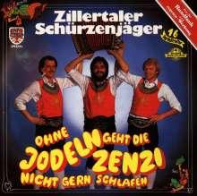 Zillertaler Schürzenjäger: Ohne Jodeln geht die Zenzi nicht ..., CD