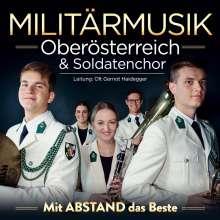 MILITÄRMUSIK OÖ & SOLDATENCHOR/Ltg. Haidegger Olt: Mit Abstand das Beste, CD
