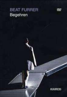 Beat Furrer (geb. 1954): Begehren (Musiktheater), DVD