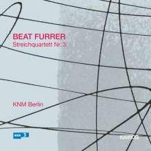 Beat Furrer (geb. 1954): Streichquartett Nr.3, CD