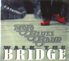 Mojo Blues Band: Walk The Bridge, 2 CDs