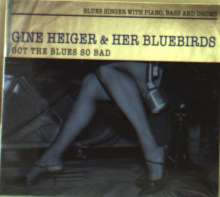 Gine Heiger & Her Bluebirds: Got The Blues So Bad, CD