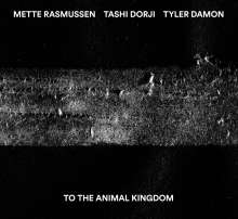 Mette Rasmussen, Tashi Dorji & Tyler Damon: To The Animal Kingdom, CD