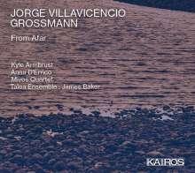 "Jorge Villavicencio Grossmann (geb. 1973): Kammermusik ""From Afar"", CD"