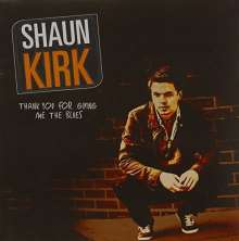 Shaun Kirk: Thank You For Giving Me The Bl, CD