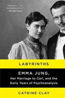 Catrine Clay: Labyrinths: Emma Jung, Her Marriage to Carl, and the Early Years of Psychoanalysis, Buch
