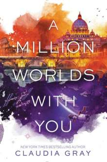 Claudia Gray: A Million Worlds with You, Buch