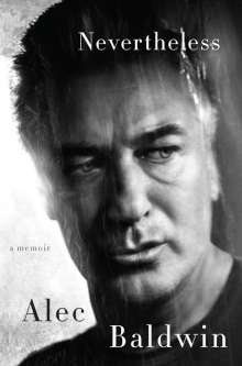 Alec Baldwin: Nevertheless: A Memoir, Buch