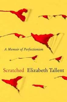 Elizabeth Tallent: Scratched: A Memoir of Perfectionism, Buch