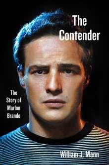 William J. Mann: The Contender: The Story of Marlon Brando, Buch