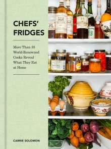 Carrie Solomon: Chefs' Fridges: More Than 35 World-Renowned Cooks Reveal What They Eat at Home, Buch