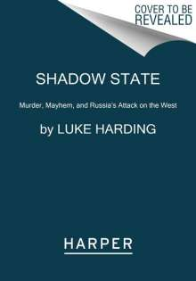 Luke Harding: Shadow State: Murder, Mayhem, and Russia's Attack on the West, Buch