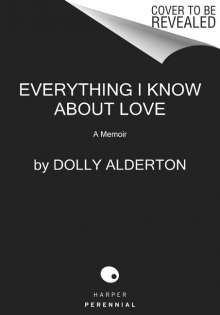 Dolly Alderton: Everything I Know about Love: A Memoir, Buch