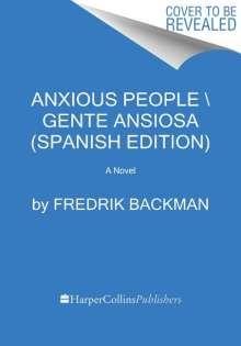 Fredrik Backman: Anxious People \ Gente Ansiosa (Spanish Edition), Buch