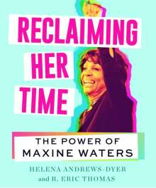 Helena Andrews-Dyer: Reclaiming Her Time: The Power of Maxine Waters, Buch