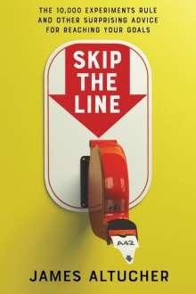 James Altucher: Skip the Line: The 10,000 Experiments Rule and Other Surprising Advice for Reaching Your Goals, Buch