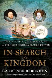 Laurence Bergreen: In Search of a Kingdom: Francis Drake, Elizabeth I, and the Perilous Birth of the British Empire, Buch