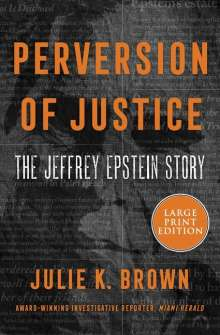 Julie K. Brown: Perversion of Justice: The Jeffrey Epstein Story, Buch