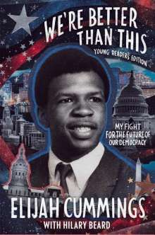 Elijah Cummings: We're Better Than This: Young Readers' Edition: My Fight for the Future of Our Democracy, Buch