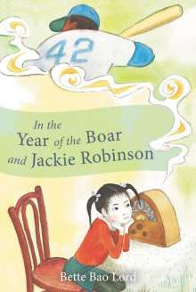 Bette Bao Lord: In the Year of the Boar and Jackie Robinson, Buch