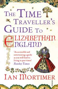 Ian Mortimer: The Time Traveller's Guide to Elizabethan England, Buch