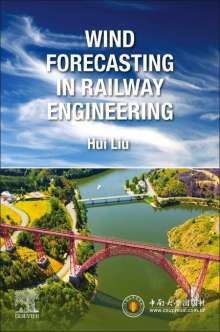 Hui Liu (Professor of Robotics and Artificial Intelligence, and Vice-dean, Faculty of Transportation Engineering, Central South University, Changsha, China): Wind Forecasting in Railway Engineering, Buch