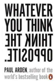 Paul Arden: Whatever You Think Think the Opposite, Buch