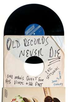 Eric Spitznagel: Old Records Never Die: One Man's Quest for His Vinyl and His Past, Buch