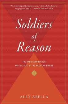 Alex Abella: Soldiers of Reason: The Rand Corporation and the Rise of the American Empire, Buch
