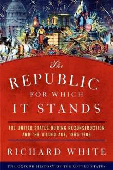 Richard White (Stanford University): The Republic for Which It Stands, Buch