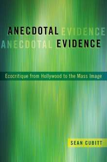 Sean Cubitt: Anecdotal Evidence: Ecocritiqe from Hollywood to the Mass Image, Buch