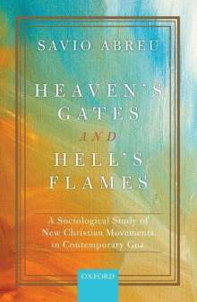 Savio Abreu: Heaven's Gates and Hell's Flames: A Sociological Study of New Christian Movements in Contemporary Goa, Buch