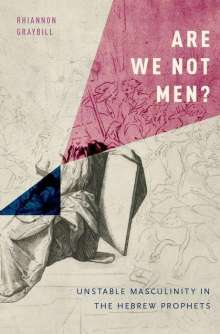 Rhiannon Graybill: Are We Not Men?: Unstable Masculinity in the Hebrew Prophets, Buch