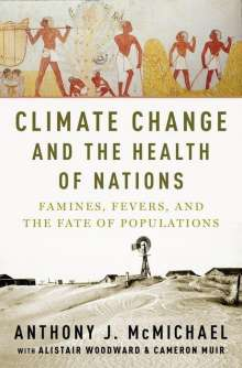 Anthony Mcmichael: Climate Change and the Health of Nations: Famines, Fevers, and the Fate of Populations, Buch