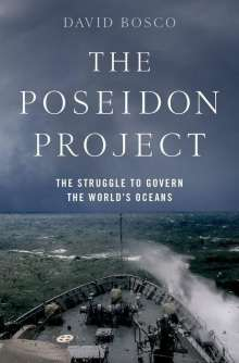 David Bosco: The Poseidon Project: The Struggle to Govern the World's Oceans, Buch
