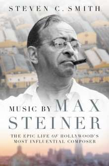 Steven C. Smith: Music by Max Steiner, Buch