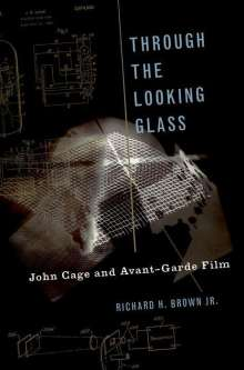 Richard H. Brown: Through the Looking Glass: John Cage and Avant-Garde Film, Buch