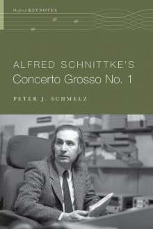 Peter J. Schmelz (Associate Professor of Music, Associate Professor of Music, Arizona State University): Alfred Schnittke's Concerto Grosso no. 1, Buch
