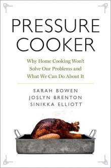 Sarah Bowen: Pressure Cooker: Why Home Cooking Won't Solve Our Problems and What We Can Do about It, Buch