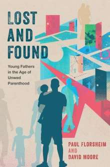 Paul Florsheim: Lost and Found: Young Fathers in the Age of Unwed Parenthood, Buch