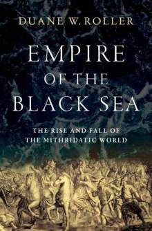 Duane W. Roller: Empire of the Black Sea: The Rise and Fall of the Mithridatic World, Buch