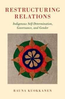 Rauna Kuokkanen: Restructuring Relations: Indigenous Self-Determination, Governance, and Gender, Buch