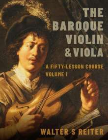 Walter S. Reiter: The Baroque Violin & Viola, Vol. I: A Fifty-Lesson Course, Buch