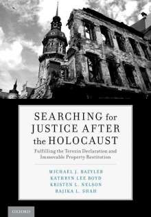 Michael J. Bazyler: Searching for Justice After the Holocaust: Fulfilling the Terezin Declaration and Immovable Property Restitution, Buch