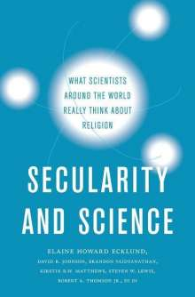 Elaine Howard Ecklund (Herbert S. Autrey Chair in Social Sciences, Herbert S. Autrey Chair in Social Sciences, Rice University): Secularity and Science, Buch
