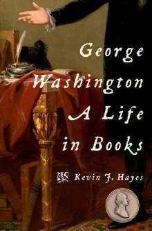 Kevin J. Hayes (Professor of English Emeritus, Professor of English Emeritus, University of Central Oklahoma): George Washington, Buch