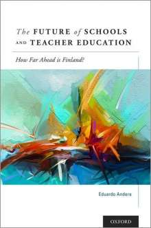 Eduardo Andere: The Future of Schools and Teacher Education: How Far Ahead Is Finland?, Buch