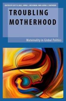 Troubling Motherhood: Maternality in Global Politics, Buch